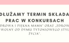 """Grafika - wydłużamy termin składania prac w konkursach """"Zdrowa i Piękna Mama"""" oraz """"Zdrowy"""